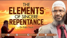 THE ELEMENTS OF SINCERE REPENTANCE | BY DR ZAKIR NAIK