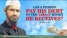 CAN A PERSON PAY HIS DEBT BY THE ZAKAAT MONEY HE RECEIVES? BY DR ZAKIR NAIK