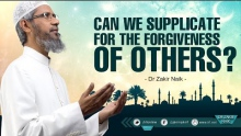 CAN WE SUPPLICATE FOR THE FORGIVENESS OF OTHERS? | BY DR ZAKIR NAIK