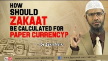 HOW SHOULD ZAKAAT BE CALCULATED FOR PAPER CURRENCY? BY DR ZAKIR NAIK