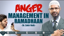 ANGER MANAGEMENT IN RAMADHAAN | BY DR ZAKIR NAIK