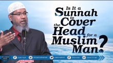 IS IT A SUNNAH TO COVER THE HEAD FOR A MUSLIM MAN? BY DR ZAKIR NAIK