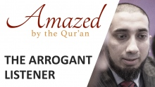 Amazed by the Quran with Nouman Ali Khan: The Arrogant Listener