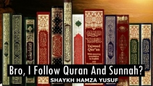'Bro, I Follow The Quran And Sunnah'?? - Shaykh Hamza Yusuf