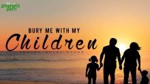 Bury Me With My Children
