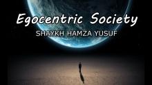 Egocentric Society - Shaykh Hamza Yusuf | Powerful