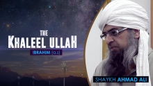 (FULL) The Khaleelullah- By Shaykh Ahmed Ali *NEW*