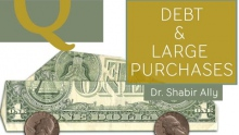 Q&A: Debt & Large Purchases! | Dr. Shabir Ally