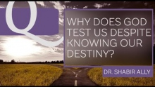 Q&A: Why Does God Test Us Despite Knowing Our Destiny? | Dr. Shabir Ally