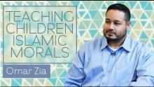 Teaching Children Islamic Morals | Omar Zia
