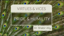 Virtues & Vices: Pride and Humility | Dr. Shabir Ally