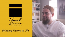 Bringing History to Life - Umrah Stories
