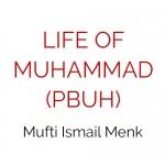 Life of Muhammad (PBUH) - Mufti Ismail Menk