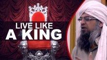 Live Like a King- By Shaykh Ahmed Ali