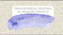 Remarkable Women in Islamic History: Khadija & Aisha | Dr. Shabir Ally