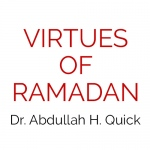 Virtues of Ramadan - Dr. Abdullah H. Quick