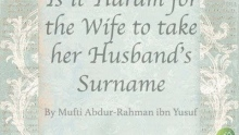 Is it Haram for the Wife to take her Husband's Surname?