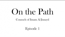 On the Path: Counsels of Imam Al Junayd Ep 1 (Biography)
