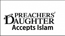 Preachers Daughter Accepts Islam