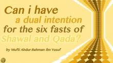 Q&A: Can I Have a Dual Intention for the Six Fasts of Shawal and Qada
