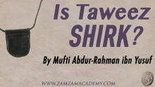 Q&A: Is Taweez Shirk? by Mufti Abdur-Rahman ibn Yusuf