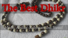 Q&A: The Best Dhikr | Mufti Abdur-Rahman ibn Yusuf
