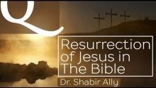 Q&A: What Does the Bible Say about Jesus' Resurrection? | Dr. Shabir Ally