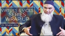 Virtues & Vices: Series Wrap up | Dr. Shabir Ally