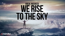 We Rise to The Sky - Nasheed By Ahmad Al Muqit