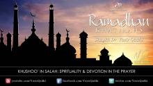 Ramadan Khatirah: Khushū' in ṣalāh - Spirituality in Prayer - Dr. Yasir Qadhi | 8th August 2011