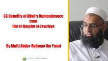 33 Benefits of Allah's Remembrance from Ibn al Qayyim al Jawziyya part 2