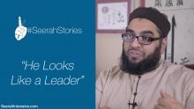 """""""He looks like a leader"""" - Seerah Stories"""