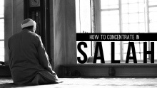 How To Concentrate and Focus in Salah (Prayer)