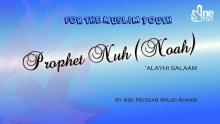 Prophet Nuh (Noah) | Muslim Youth Class | Abu Mussab Wajdi Akkari