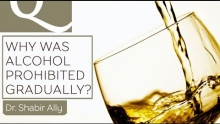 Q&A: Why Was Alcohol Forbidden Gradually in Islam?
