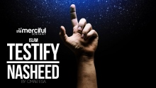 Testify (Islam) - Exclusive Nasheed By: Omar Esa