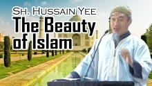 The Beauty of Islam - Sh. Hussain Yee