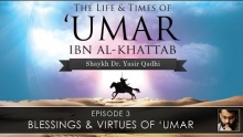 Umar b. al-Khattab: Part 3 - Blessing and Virtues of Umar ~ Dr. Yasir Qadhi