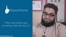 """When the Prophet says something, that's the way it is"" - Seerah Stories"