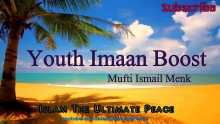 Youth Imaan Boost ~ Mufti Ismail Menk