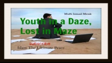 Youth in a Daze, Lost in a Maze ~ Mufti Ismail Menk