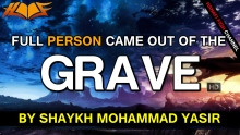 A Full Person Came Out The Grave - By Shaykh Mohammad Yasir