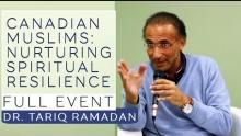 Dr. Tariq Ramadan: Canadian Muslims: Nurturing Spiritual Resilience | FULL EVENT