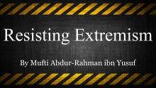 Resisting Extremism   Mufti Abdur-Rahman ibn Yusuf