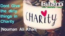 Dont give the Dirty things in Charity !!!~ Nouman Ali Khan (Must Watch)