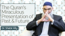 The Quran's Miraculous Presentation of Past & Future | Dr. Shabir Ally