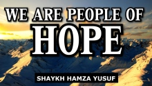 We Are People of HOPE - Shaykh Hamza Yusuf