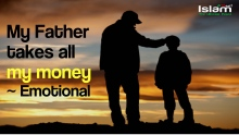 My father takes all my Money ~ Emotional ~ ITUP Network