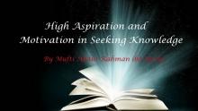 High Aspiration and Motivation in Seeking Knowledge | Mufti Abdur-Rahman ibn Yusuf