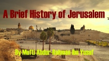 The Aqsa Lectures 3: A Brief History of Jerusalem | Mufti Abdur-Rahman ibn Yusuf